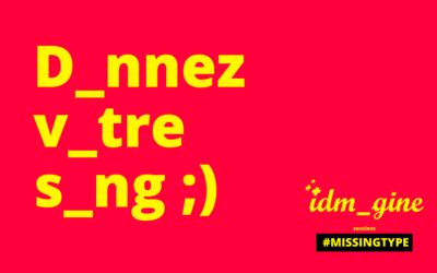 #MyssingType, certaines lettres ont plus de pouvoir que d'autres…